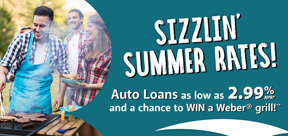 Sizzlin' summer rates! Auto loans as low as 2.99% APR and a chance to win a Weber grill!